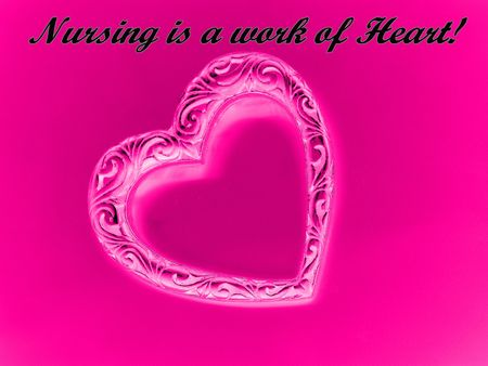 celebrate: Nursing is a work of heart! - Celebrate Nurses!!