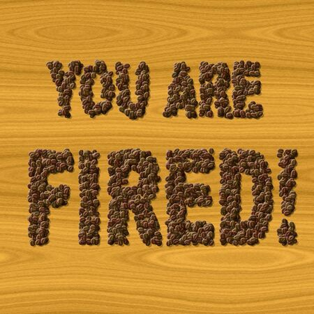 you are fired: Text You Are Fired coffee on wood texture