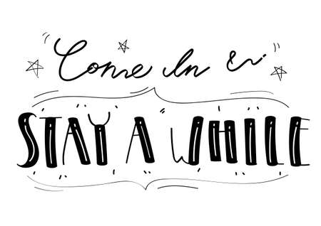 Come in and stay a while, hand lettering and greeting card, quote and font style Ilustración de vector