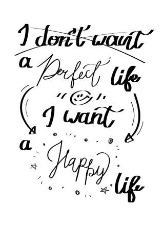"""""""i don't want a perfect life but i want a happy life, hand-written, quote and font style, lettering, optimistic Ilustración de vector"""