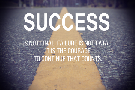 Inspirational Typographic Quote - Success is not final, failure is not fatal; It is The Courage to continue that counts. Foto de archivo