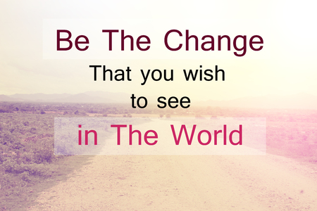 be the change: Inspirational Typographic Quote - Be The Change That you wish to see in the World. Stock Photo