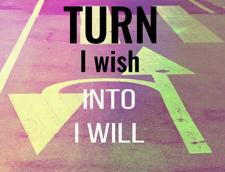 uturn: Inspirational Typographic Quote - Turn I wish into I will. on a road background with vintage filter