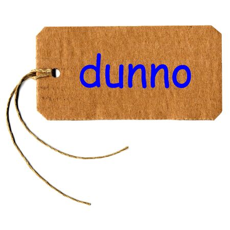 dunno tag or label with string isolated over white Stock Photo - 17758054