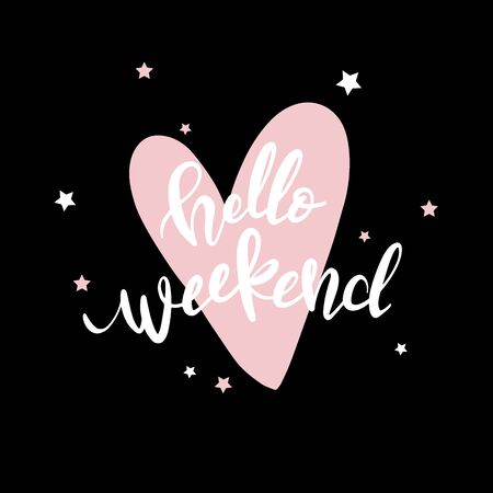 Modern Hand Lettering Quote, Hello Weekend, Vector Poster with phrase, Calligraphy Print, Pink heart and star background, Typography Card