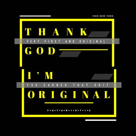 Thank God Im Original, Typography Quote T Shirt Graphic Design, Vector Illustration, Artistic Concept, Urban Cultural Design for Young Fashion Style Illustration