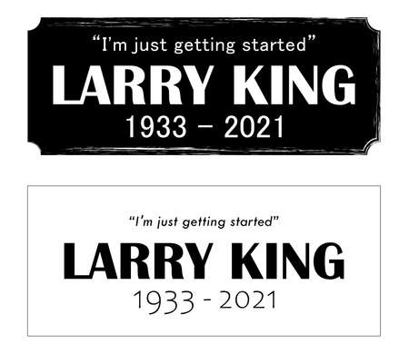 A condolence design for the communications expert or broadcast star who died at age 87, Larry King.