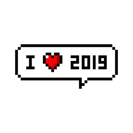 Pixel art speech bubble saying i love 2019 year - isolated vector illustration