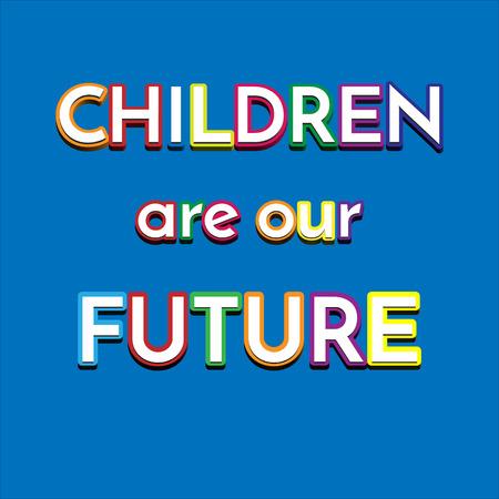 future sign: Children are our future sign. Children wallpaper vector. Vector illustration for children.