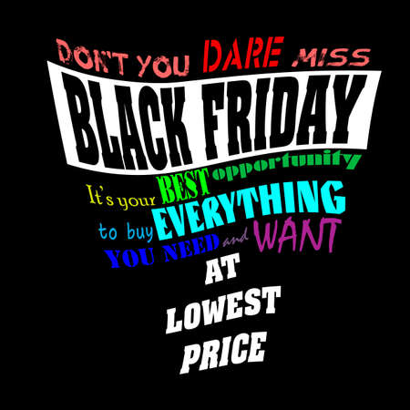 Black friday lettering: 'don't you dare miss black friday, it's your best opportunity to buy everything you need and want at lowest price'