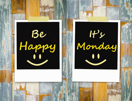 it: Be happy , It s Monday  Message on wall
