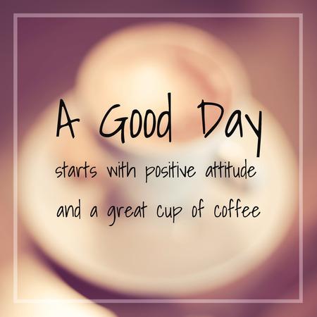 attitude: Cita tipográfica - Un buen día comienza con actitud positiva y una buena taza de café Foto de archivo
