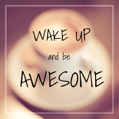 typographic: Typographic Quote - Wake up and be awesome