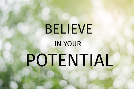 believe: Believe in  your potential
