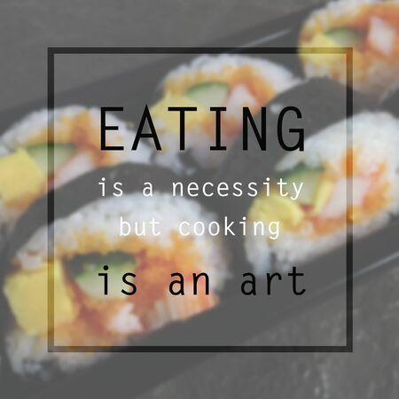 necessity: Quote : Eating is a necessity but cooking is an art on blurred background