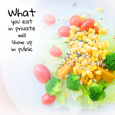 what to eat: Quote : What you eat in private will show up in public
