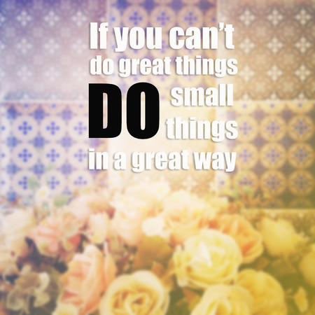 things to do: Inspirational quote :If You Cant Do Great Things, Do Small Things In A Great Way.