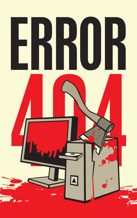 malfunction: Vector illustration of a broken computer in the blood with an ax A banner with the inscription error 404