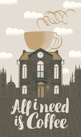 building: Vector sign coffee house with cup in roof with hand lettering All I need is coffee in retro style Illustration