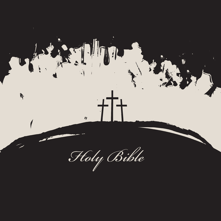 vector illustration on Christian themes with three crosses and inscriptions holy bible. Mount Calvary on the abstract grunge monochrome background