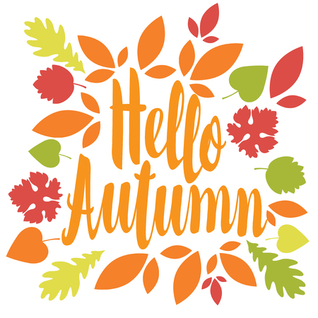Vector illustration with calligraphic inscription Hello Autumn in a frame of colorful autumn leaves. Can be used for flyers, banners or posters. Illustration