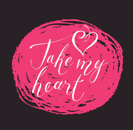 Handwritten calligraphic inscription positive vector quote take my heart. White creative lettering on pink scribble on black background, design element for Valentine cards and wedding invitations.