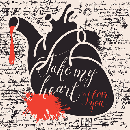 Vector greeting card for Valentines day or an invitation with human heart and the blood spatter on the background of manuscript. Handwritten calligraphic inscriptions phrases Take my heart, I love you. Illustration