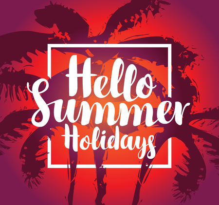 Vector travel banner with calligraphic inscription Hello summer holidays. Tropical landscape with silhouettes of palm trees at sunset. Summer poster, flyer, invitation, card. Illustration