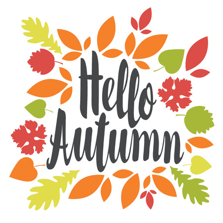Vector illustration with calligraphic inscription Hello Autumn in a frame of colorful autumn leaves. Can be used for flyers, banners or posters