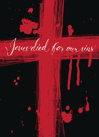 Vector banner with handwritten inscription Jesus died for our sins on a red cross drawn in blood with drops and drips on a black background Illustration