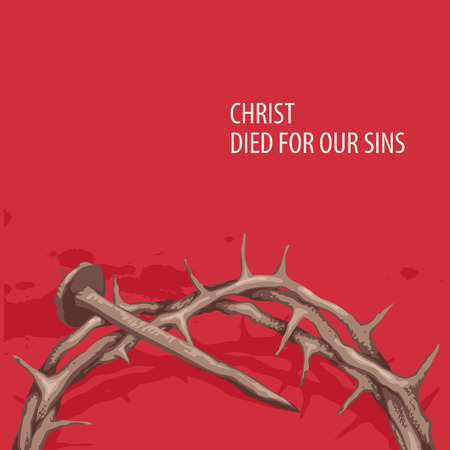 Vector religious illustration or Easter banner with words Christ died for our sins, with crown of thorns, nail and drops of blood on the red background
