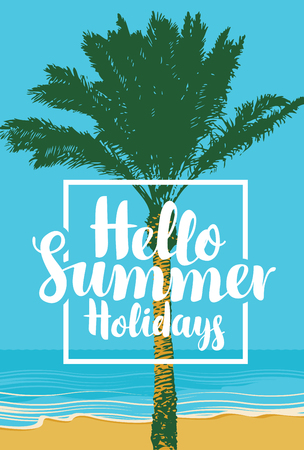 Vector travel banner with calligraphic inscription Hello summer holidays. Tropical landscape with palm tree on the beach. Summer poster, flyer, invitation, card