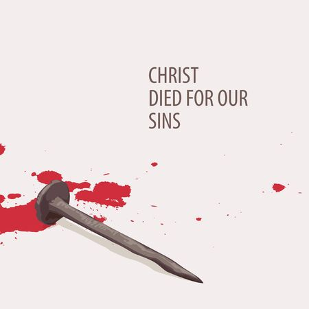Vector religious illustration or banner with words Christ died for our sins, with nail and drops of blood on a light background