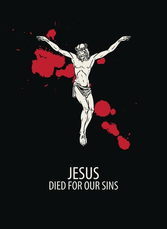 Vector religious illustration or banner with words Jesus died for our sins, with crucified Jesus Christ and drops of blood on the black background