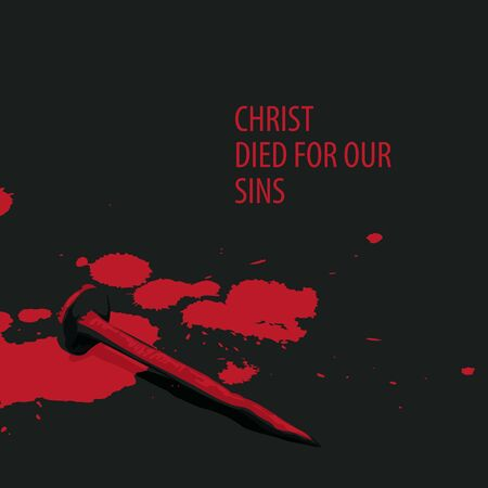 Vector religious illustration or banner with words Christ died for our sins, with nail and drops of blood on the black background