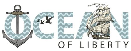 Vector illustration with inscription, sailing ship, anchor and Seagulls. Ocean of liberty, lettering for t-shirt design, card, banner, logo, badge, icon, invitation. Design element for World Ocean day