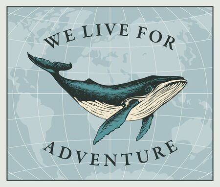 Vector illustration with a hand-drawn whale on the background of the world map in retro style. Travel banner on the theme of adventure, exploration and discovery with the words We live for adventure