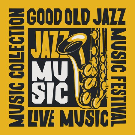 Vector poster for a jazz festival or live music concert with a saxophone on the yellow background. Suitable for flyers, invitations, banners, covers, advertising. Good old jazz, music collection