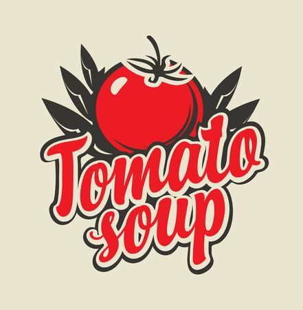 Vector banner  or emblem for tomato soup. Decorative illustration with a red calligraphic inscription, a ripe tomato and leaves in retro style