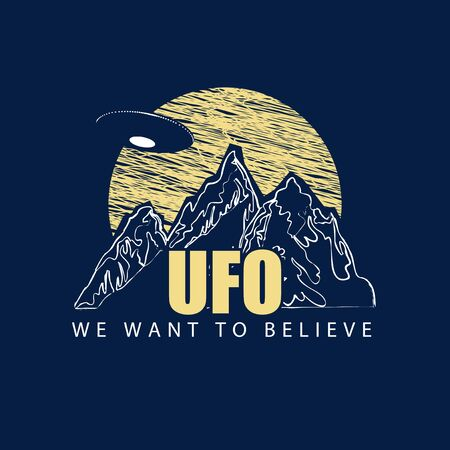 Vector banner on the theme of alien invasion with the words UFO, We want to believe. Decorative emblem with a flying saucer hovering over the mountains against the big yellow moon