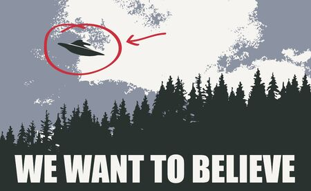 Vector banner on the theme of alien invasion. Black and white illustration with an UFO flying over the forest and the words We want to believe. Earth landscape and flying saucer in the sky Vectores