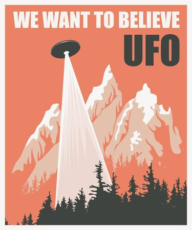 Vector banner on the theme of an alien invasion with the words UFO we want to believe. Decorative illustration of a flying saucer with bright ray hovering over the forest and mountains Vectores