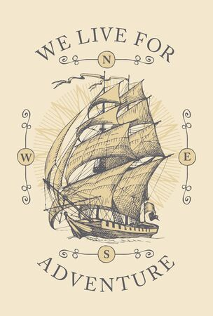 Vintage travel banner with hand-drawn sailing ship. Vector illustration on the theme of travel, adventure and discovery with the words We live for adventure.