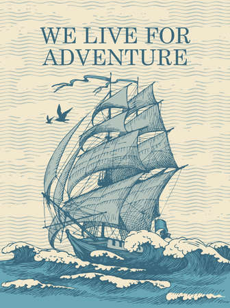 Hand-drawn illustration with a vintage sailing yacht floating on the sea waves and the words We live for adventure. Vector banner in retro style on the theme of travel, adventure and discovery