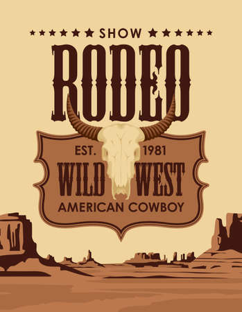 Wild West banner with emblem for a Cowboy Rodeo show and a skull of bull on the background of Western landscape. Decorative vector landscape with desert American prairies in retro style