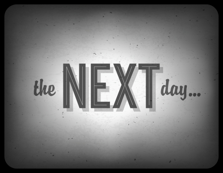 silent: Old cinema phrase (the next day...)