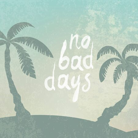 bad mood: Phrase No Bad Days on grunge background with palm silhouette Illustration
