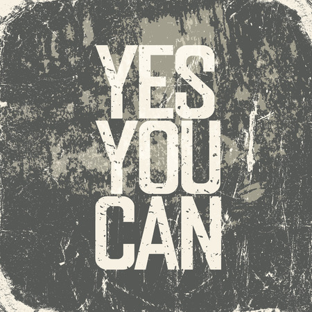 can: Motivational poster with lettering Yes You Can. Grunge style Illustration