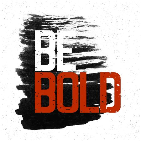 bold: Motivational poster with lettering Be Bold. On white paper texture. Illustration