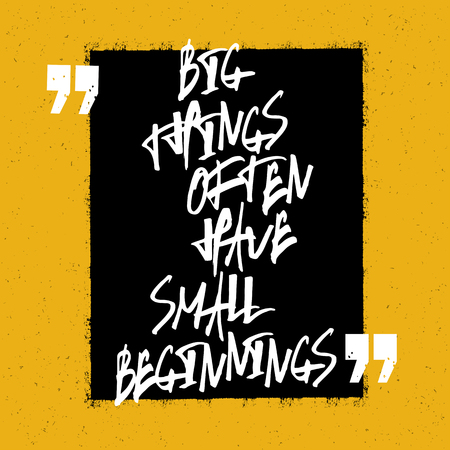 beginnings: Motivational quote Big things often have small beginnings.